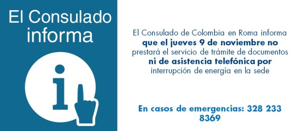 El Consulado de Colombia en Roma informa que el jueves 9 de noviembre de 2017 no prestará el servicio de trámite de documentos ni de asistencia telefónica por interrupción de energía en la sede