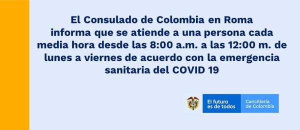 El Consulado de Colombia en Roma informa que se atiende a una persona cada media hora desde las 8:00 a.m. a las 12:00 m. de lunes a viernes de acuerdo con la emergencia sanitaria