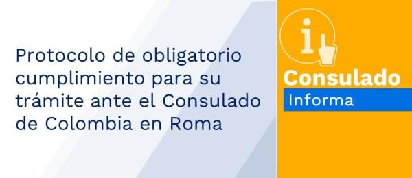 Protocolo de obligatorio cumplimiento para su trámite ante el Consulado de Colombia en Roma